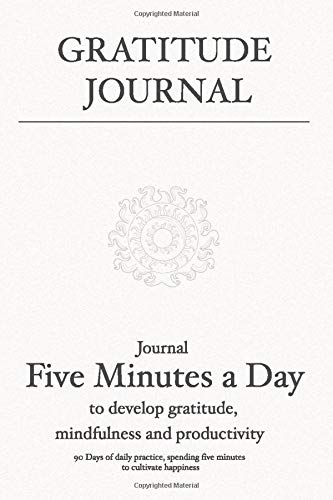 Gratitude Journal: Journal 5 minutes a day to develop gratitude, mindfulness and productivity: 90 Days of daily practice, spending five minutes to ... ... journal for Women, Men & Young Adults)