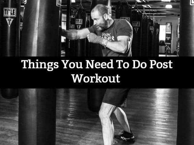What to Do After a Workout – 5 Things You Need to Do Post Workout
